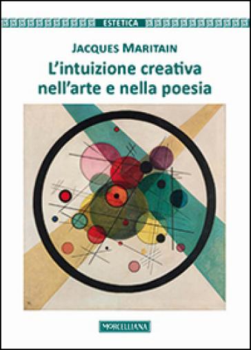 L'intuizione creativa nell'arte e nella poesia - Jacques Maritain   Rochesterscifianimecon.com
