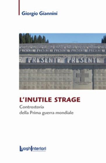 L'inutile strage. Controstoria della prima guerra mondiale - Giorgio Giannini | Rochesterscifianimecon.com