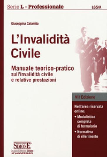 L'invalidità civile. Manuale teorico-pratico sull'invalidità civile e relative prestazioni. Con Contenuto digitale per download e accesso on line - Giuseppina Calamita |
