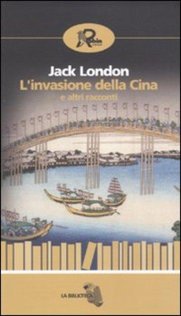 L'invasione della Cina e altri racconti - Jack London | Rochesterscifianimecon.com