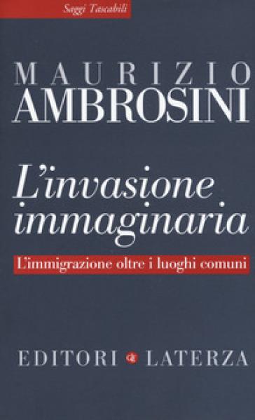 L'invasione immaginaria. L'immigrazione oltre i luoghi comuni - Maurizio Ambrosini | Ericsfund.org