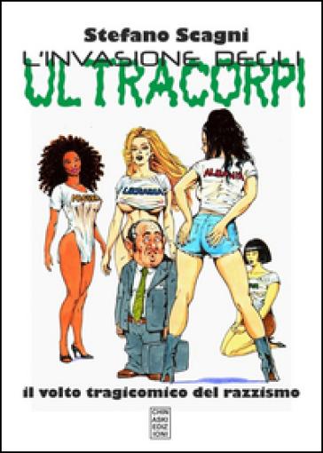 L'invasione degli ultracorpi. Il volto tragicomico del razzismo - Stefano Scagni   Rochesterscifianimecon.com