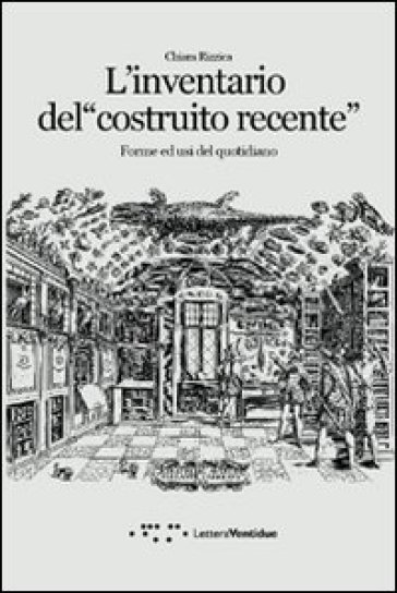 L'inventario del costruito recente. Forme ed usi del quotidiano in Sicilia - Chiara Rizzica |