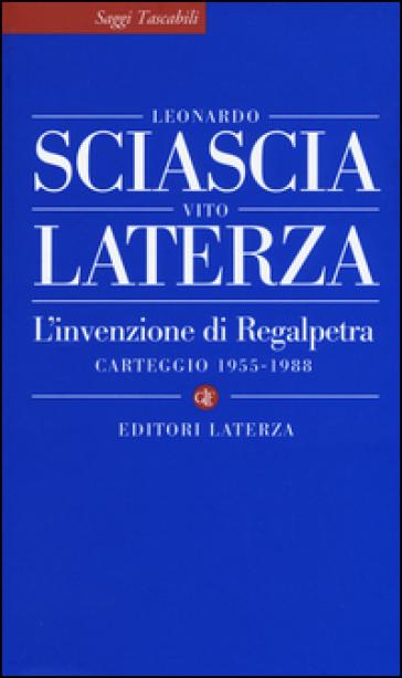 L'invenzione di Regalpetra. Carteggio 1955-1988 - Leonardo Sciascia |
