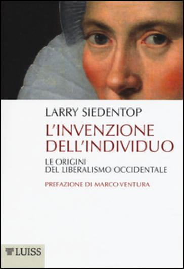 L'invenzione dell'individuo. Le origini del liberalismo occidentale - Larry Siedentop | Ericsfund.org