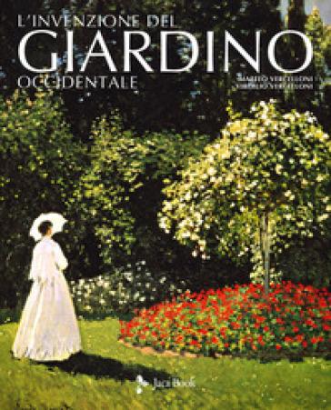 L'invenzione del giardino occidentale. Ediz. illustrata - Matteo Vercelloni | Thecosgala.com