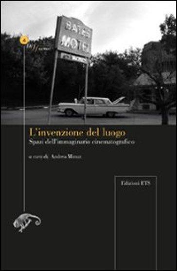 L'invenzione del luogo. Spazio dell'immaginario cinematografico - Andrea Minuz | Thecosgala.com