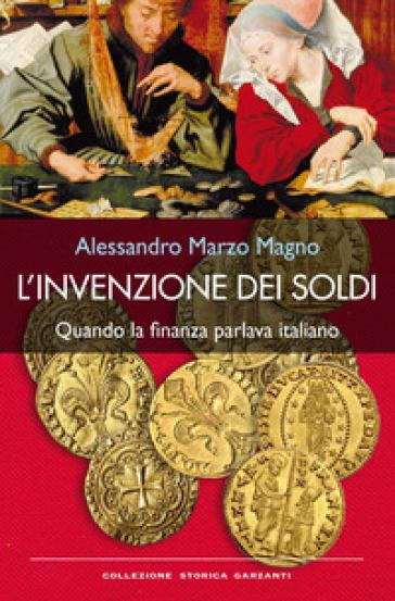 L'invenzione dei soldi. Quando la finanza parlava italiano - Alessandro Marzo Magno pdf epub