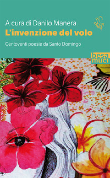 L'invenzione del volo. Centoventi poesie da Santo Domingo. Testo spagnolo a fronte. Ediz. ampliata - Danilo Manera |