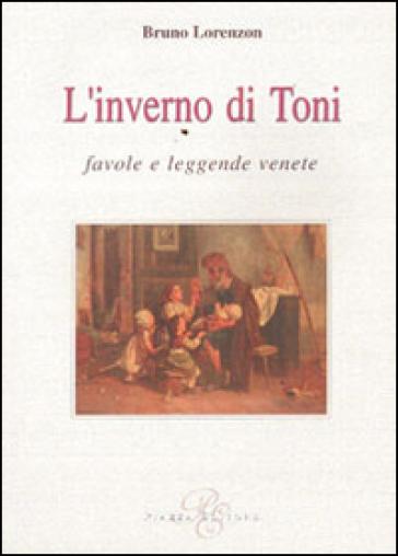 L'inverno di Toni. Favole e leggende venete - Bruno Lorenzon | Kritjur.org
