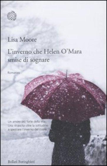 L'inverno che Helen O'Mara smise di sognare - Lisa Moore |