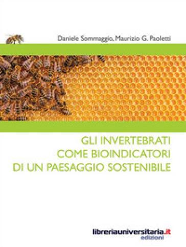Gli invertebrati come bioindicatori di un paesaggio sostenibile - Daniele Sommaggio |