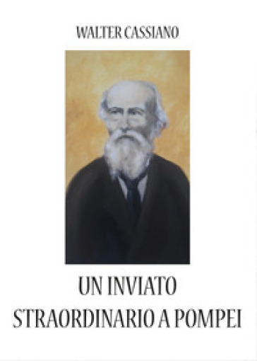 Un inviato straordinario a Pompei - Walter Cassiano |
