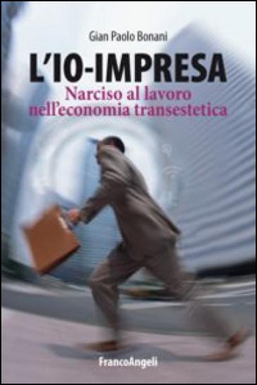 L'io-impresa. Narciso al lavoro nell'economia transestetica - Gian Paolo Bonani pdf epub
