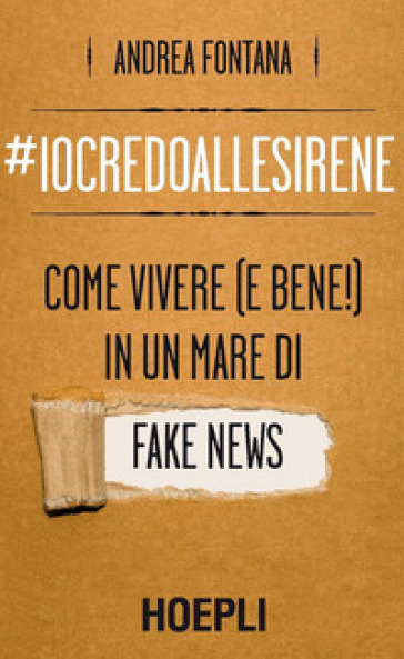 #iocredoallesirene. Come vivere (e bene!) in un mare di fake news - Andrea Fontana pdf epub