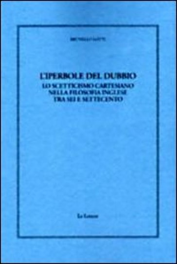 L'iperbole del dubbio. Lo scetticismo cartesiano nella filosofia inglese tra Sei e Settecento - Brunello Lotti | Kritjur.org