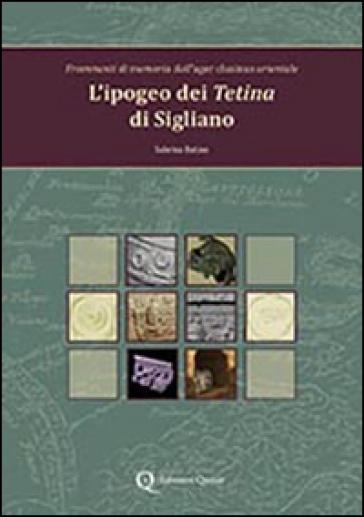 L'ipogeo dei Tetina di Sigliano. Frammenti di memoria dall'ager clusinus orientale - Sabrina Batino |