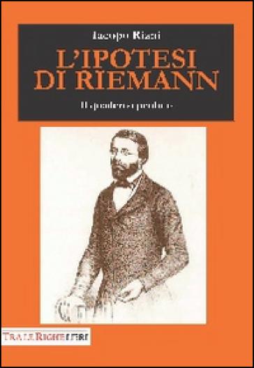 L'ipotesi di Riemann. Il quaderno perduto - Iacopo Riani |