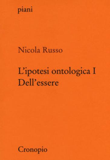 L'ipotesi ontologica. 1: Dell'essere - Nicola Russo | Rochesterscifianimecon.com