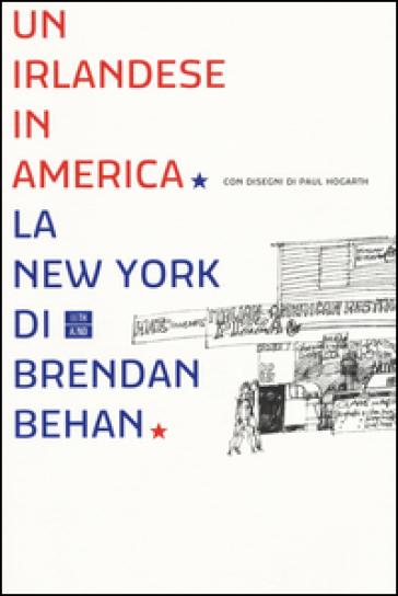 Un irlandese in America. La New York di Brendan Behan - Brendan Behan   Kritjur.org