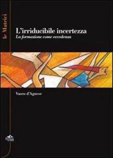 L'irriducidile incertezza. La formazione come eccedenza - Vasco D'Agnese | Rochesterscifianimecon.com