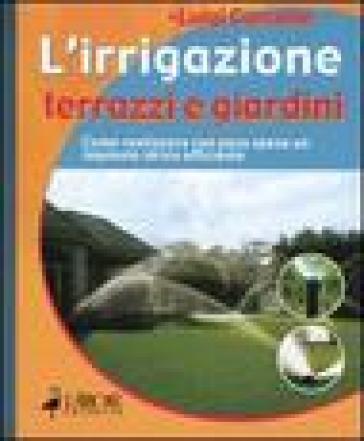L'irrigazione. Terrazzi e giardini - Luigi Carcone | Ericsfund.org