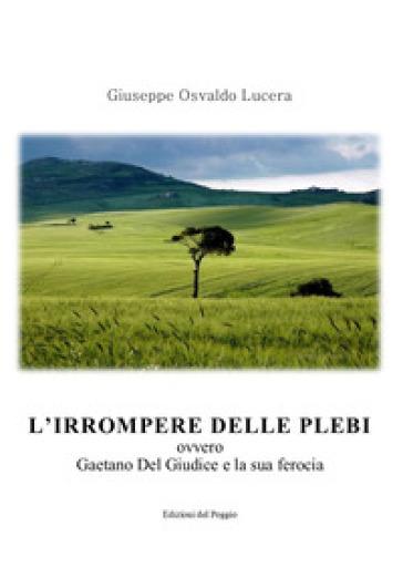 L'irrompere delle plebi. Ovvero Gaetano Del Giudice e la sua ferocia - Giuseppe Osvaldo Lucera   Kritjur.org
