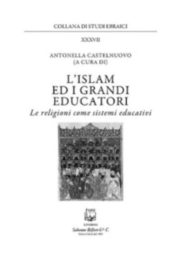 L'islam e i grandi educatori. Le religioni come sistemi educativi - A. Castelnuovo pdf epub