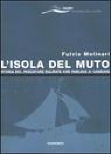 L'isola del Muto. Storia del pescatore dalmata che parlava ai gabbiani - Fulvio Molinari | Kritjur.org