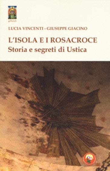 L'isola e i Rosacroce. Storia e segreti di Ustica - Lucia Vincenti | Kritjur.org
