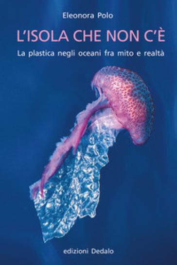L'isola che non c'è. La plastica negli oceani fra mito e realtà - Eleonora Polo | Thecosgala.com