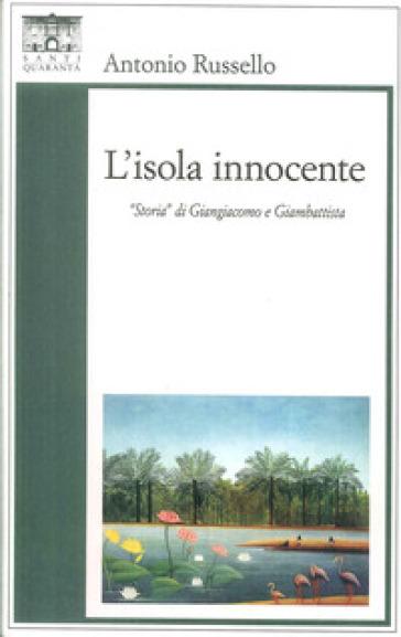 L'isola innocente. «Storia» di Giangiacomo e Giambattista - Antonio Russello | Kritjur.org