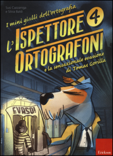 L'ispettore Ortografoni e la sensazionale evasione di Tomas Gorilla. I mini gialli dell'ortografia. 4. - Susi Cazzaniga |