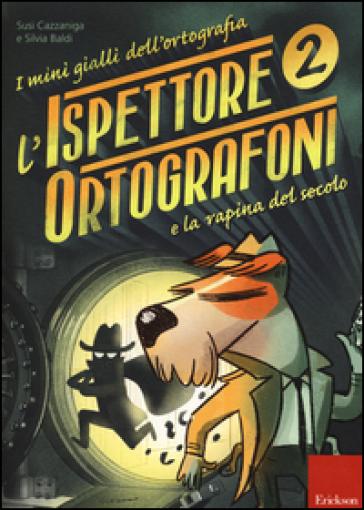 L'ispettore Ortografoni e la rapina del secolo. I mini gialli dell'ortografia. Con adesivi - Susi Cazzaniga | Ericsfund.org