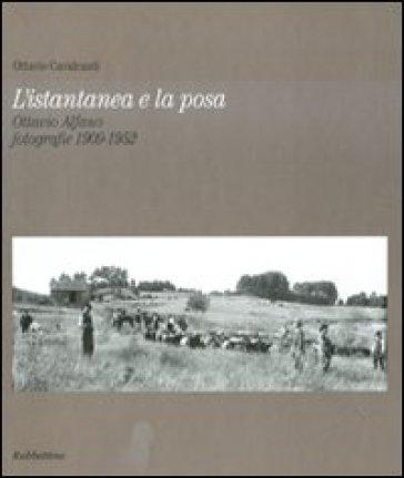 L'istantanea e la posa. Ottavio Alfano. Fotografie 1909-1952 - Ottavio Cavalcanti | Rochesterscifianimecon.com