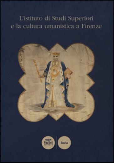 L'istituto di Studi Superiori e la cultura umanistica a Firenze - A. Dei pdf epub