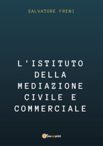 L'istituto della mediazione civile e commerciale - Salvatore Freni |