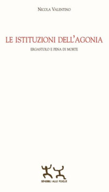 Le istituzioni dell'agonia. Ergastolo e pena di morte - Nicola Valentino | Ericsfund.org