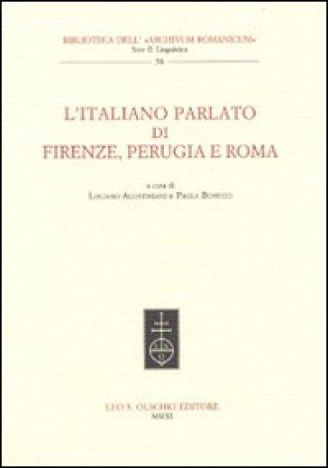 L'italano parlato di Firenze, Perugia e Roma - P. Bonucci |