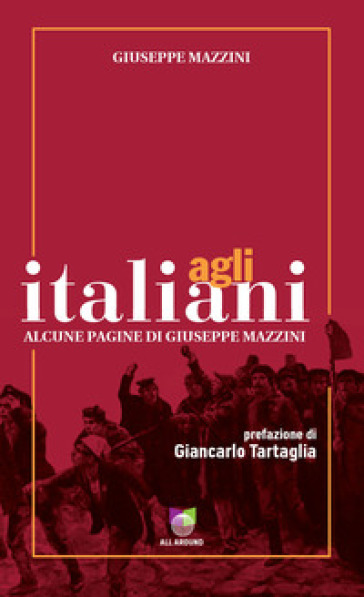 Agli italiani. Alcune pagine di Giuseppe Mazzini. Ediz. integrale - Giuseppe Mazzini   Jonathanterrington.com