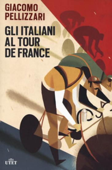 Gli italiani al Tour de France. Con e-book - Giacomo Pellizzari |
