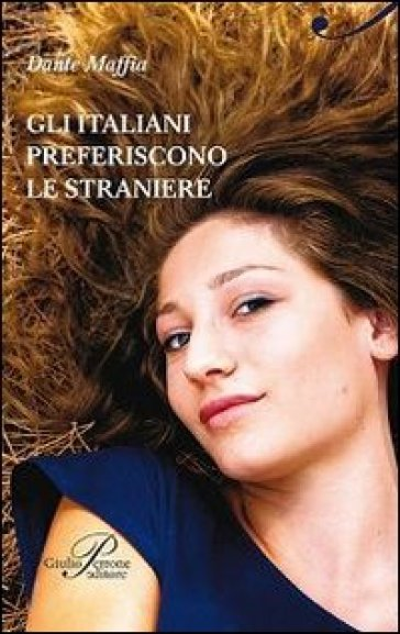 Gli italiani preferiscono le straniere - Dante Maffia |