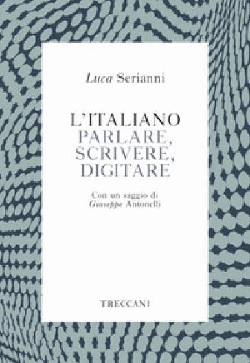 L'italiano. Parlare, scrivere, digitare - Luca Serianni | Ericsfund.org