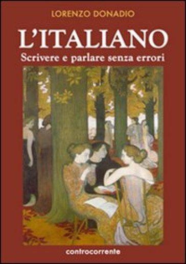 L'italiano. Scrivere e parlare senza errori - Lorenzo E. M. Donadio | Rochesterscifianimecon.com
