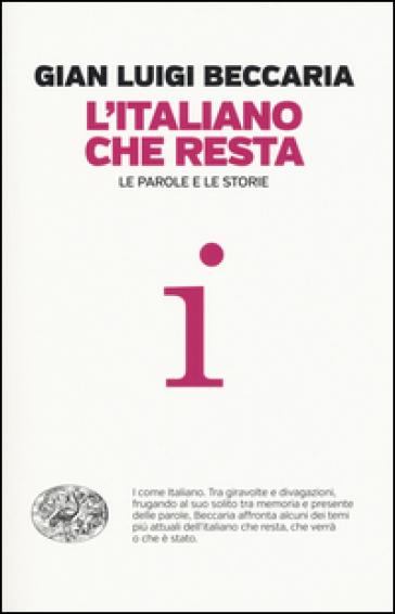 L'italiano che resta. Le parole e le storie - Gian Luigi Beccaria pdf epub