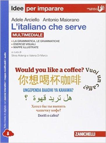 L'italiano che serve. idee per imparare. Per le Scuole superiori. Con e-book. Con espansione online - Adele Arciello |