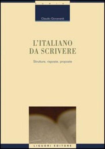 L'italiano da scrivere. Strutture, risposte, proposte - Claudio Giovanardi  