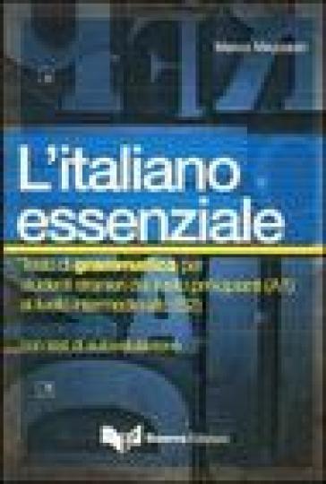 L'italiano essenziale. Testo di grammatica per studenti stranieri - Marco Mezzadri   Rochesterscifianimecon.com