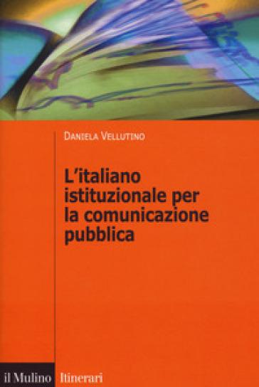 L'italiano istituzionale per la comunicazione pubblica - Daniela Vellutino |