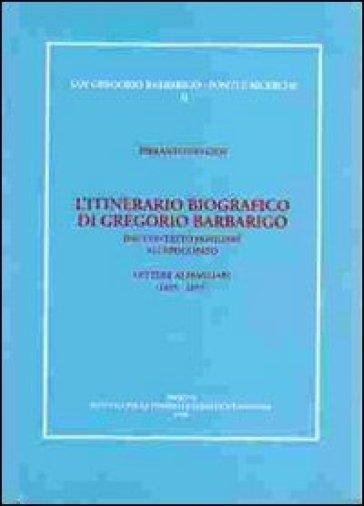 L'itinerario biografico di Gregorio Barbarigo dal contesto familiare all'episcopato. Lettere ai familiari (1655-1657) - Pierantonio Gios |